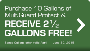 Purchase 10 Gallons of MultiGuard Protect & Receive 2 1/2 Gallons Free!